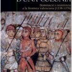 18/12/2013 – Balbuceos (02): El naixement d'una colònia: dominació i resistència a la frontera valenciana (1238-1276), de Josep Torró